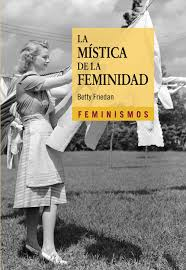 La mística de la feminidad - Betty Friedan