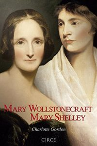 Mary Wollstonecraft Mary Shelley - Charlotte Gordon